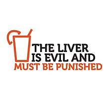 The Liver is Evil & Must be Punished by artpolitic