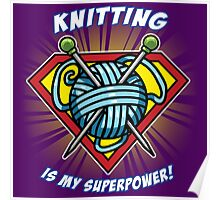 KNITTING IS MY SUPERPOWER! Poster