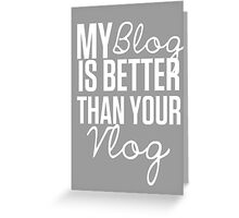 """""""My Blog is Better than your Vlog""""  Lux Series Inspired Design Greeting Card"""