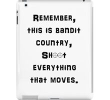 Remember This is Bandit Country Shoot Everything That Moves. iPad Case/Skin