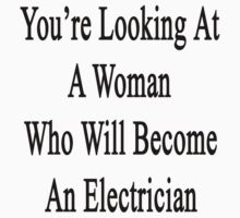 You're Looking At A Woman Who Will Become An Electrician  by supernova23