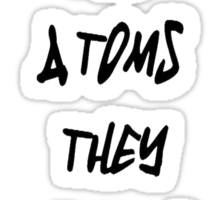 Do Not Trust Atoms - They Make Up Everything Sticker
