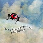Belated Happy Birthday-I Got Behind! by Susan Werby