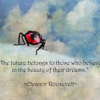 """The future belongs to those who believe in the beauty of their dreams"" (Eleanor Roosevelt) ~ Inspirational Quotation ~ Greeting Card by Susan Werby"