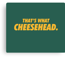 Packers That's What Cheesehead. Canvas Print
