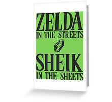 Zelda in the streets, Sheik in the sheets Greeting Card