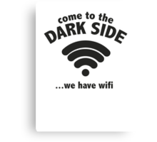 Come To The Dark Side ... We Have Wifi. Canvas Print