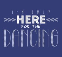I'm Only Here for the Dancing by fc13empire