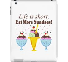 Life Is Short Eat More Sundaes  iPad Case/Skin