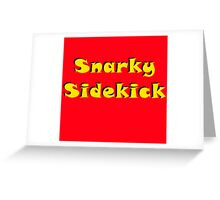 Snarky Sidekick Greeting Card