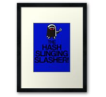 The Hash Slinging Slasher! (Black Text) Framed Print