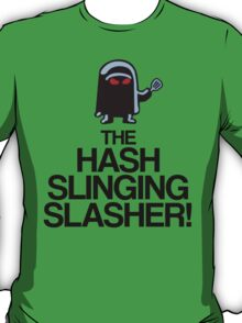 The Hash Slinging Slasher! (Black Text) T-Shirt