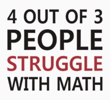4 out of 3 People Struggle with Math by awesomegift
