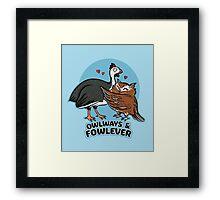 Owlways & Fowlever Framed Print
