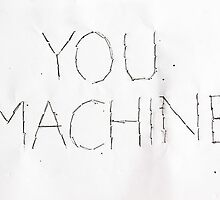 You Machine Art by ceriarty