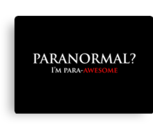 Paranormal? I'm para-AWESOME Canvas Print