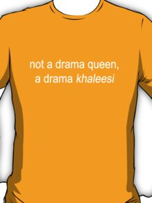 not a drama queen, a drama khaleesi T-Shirt