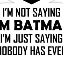 I'm not saying I'm Batman... Sticker
