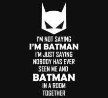 I'm not saying I'm Batman... by nardesign