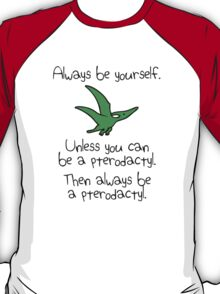 Always be yourself, unless you can be a pterodactyl T-Shirt