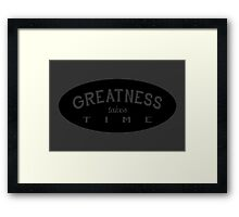 GREATNESS takes TIME Framed Print