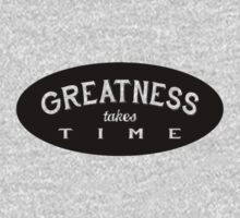 GREATNESS takes TIME Kids Clothes