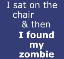 I sat on the chair & then I found my zombie by onebaretree