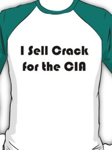 I sell crack for the CIA T-Shirt