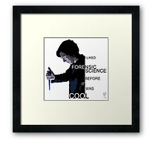 I Liked Forensic Science before it was Cool Framed Print