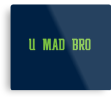 U MAD BRO? Metal Print