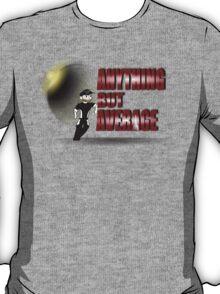 Anything but Average T-Shirt