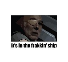It's in the frakkin' ship - Saul Tigh Photographic Print