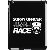 Sorry officer i thought you wanted to race (2) iPad Case/Skin