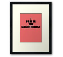 Music Band - I Prefer The Saxophonist - Sax T-Shirt Framed Print