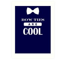 Bow Ties Are Cool - Doctor Who Art Print