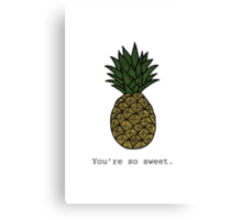 You're so sweet - Pineapple Canvas Print