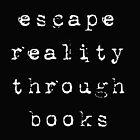 Escape Reality Through Books by 1DxShirtsXLove