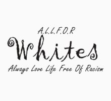 A.L.L.F.O.R  …. Always Love Life Free Of Racism. Whites/blk by Doiron9