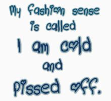 my fashion sense is called i'm cold and pissed off by FandomizedRose