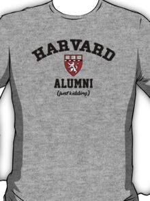 Harvard Alumni - Just Kidding! T-Shirt