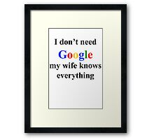 I don't need google, my wife knows everything Framed Print