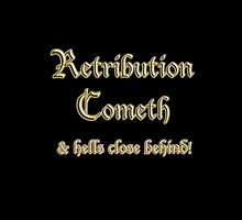 Retribution Cometh & Hells Close Behind! Warning! by TOM HILL - Designer
