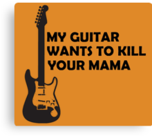 my guitar wants to kill your mama Canvas Print