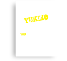 It's A YUKIKO thing, you wouldn't understand !! Canvas Print