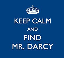 Keep Calm and Find Mr. Darcy - Jane Austen by frogcreek
