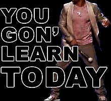 You Gon Learn Today - Kevin Hart by NancyAnnDesign