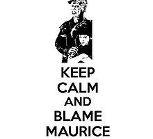 Keep Calm and Blame Maurice by Rachel Flanagan