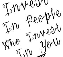 Invest In People Who Invest In You by PatiDesigns