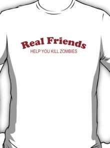 Real Friends Help You Kill Zombies T-Shirt
