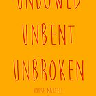 Unbowed Unbent Unbroken by justgeorgia